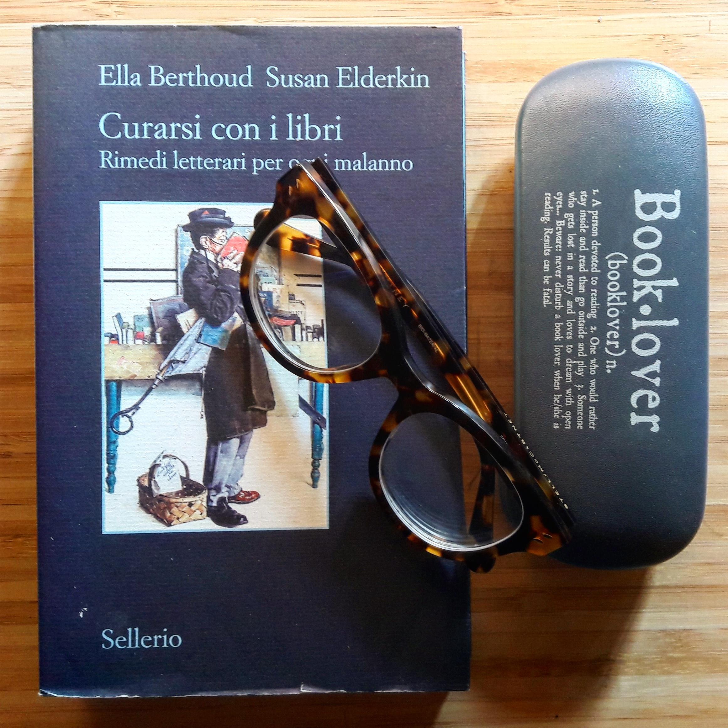 Curarsi con i libri. Rimedi letterari per ogni malanno,  Ella Berthoud e Susan Elderkin